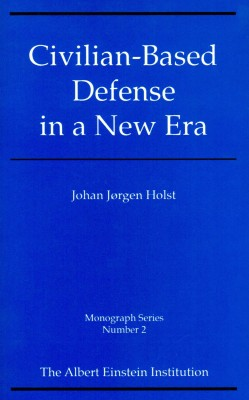 Civilian Based Defense in a New Era (Monograph Series Vol 2)