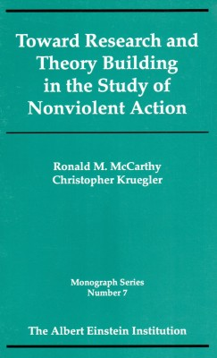 Toward Research and Theory Building in the Study of Nonviolent Action (Monograph Series Vol 7)