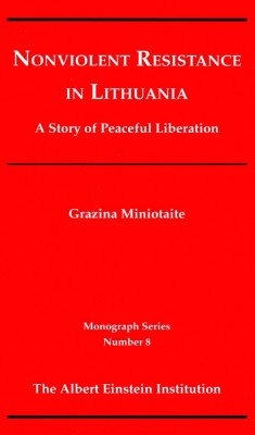Nonviolent Resistance in Lithuania: A Story of Peaceful Liberation (Monograph Series Vol 8)